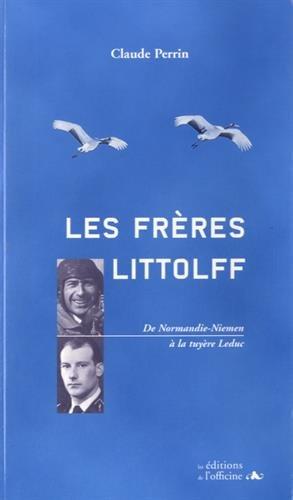 Les frres Littolff : De Normandie-Niemen  la tuyre Leduc