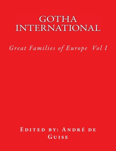 Gotha International: The Great Families of Europe: Volume 1