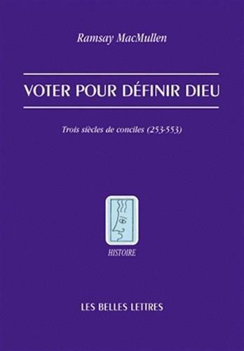 Voter pour définir Dieu: Trois siècles de conciles (253-553)