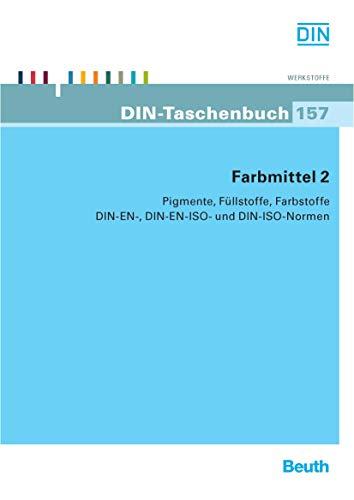 Farbmittel 2: Pigmente, Füllstoffe, Farbstoffe DIN-EN-, DIN-EN-ISO- und DIN-ISO-Normen (DIN-Taschenbuch) -