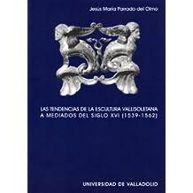 Las tendencias de la escultura vallisoletana a mediados del siglo XVI, (1539-1562)