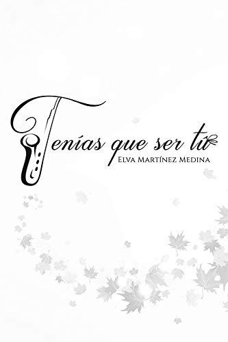 Leer Gratis Tenías que ser tú de ELVA Martínez Medina