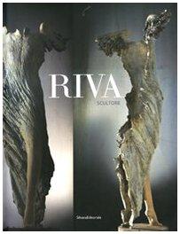 Riva scultore. Ediz. illustrata