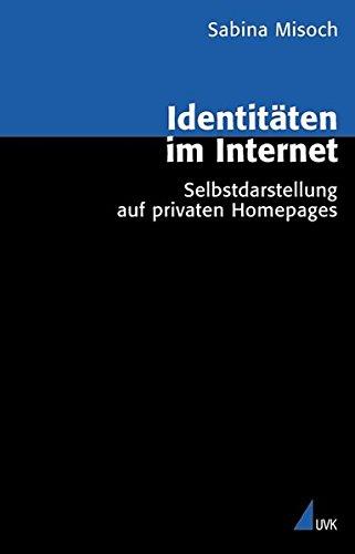 Identitäten im Internet: Selbstdarstellung auf privaten Homepages (Analyse und Forschung) (Die Sozialer Analyse Netzwerke)