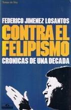 Contra el felipismo (cronicas de una decada) (Grandes temas)