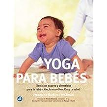 Yoga para bebés: Ejercicios suaves y divertidos para la relajación, la coordinación y la salud (Cuerpo - Mente)