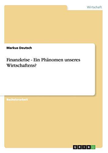 Finanzkrise - Ein Phänomen unseres Wirtschaftens?