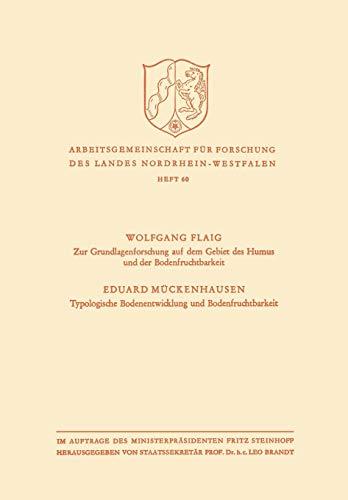 Zur Grundlagenforschung auf dem Gebiet des Humus und der Bodenfruchtbarkeit. Typologische Bodenentwicklung und Bodenfruchtbarkeit (Arbeitsgemeinschaft ... des Landes Nordrhein-Westfalen, Band 60)