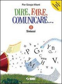 Dire fare comunicare... Vol. B: Sintassi. Con portfolio delle competenze. Per la Scuola media. Con espansione online