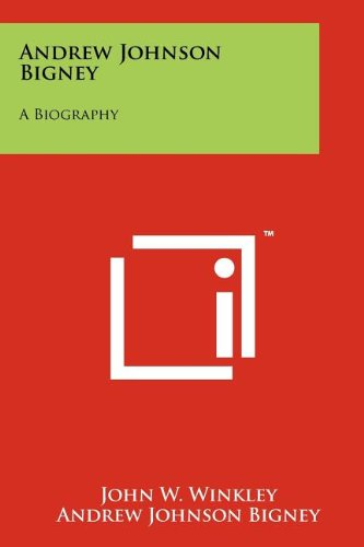 Andrew Johnson Bigney: A Biography
