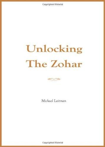 Unlocking the Zohar by Michael Rav Laitman (2011-12-01)