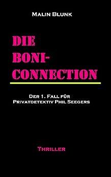 Die Boni-Connection: Der 1. Fall für Privatdetektiv Phil Seegers (Ein Fall für Privatdetektiv Phil Seegers)