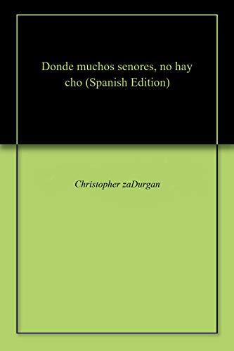 Donde muchos senores, no hay cho por Christopher zaDurgan