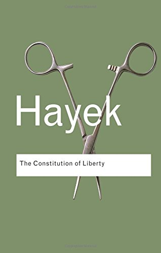 The Constitution of Liberty (Routledge Classics)