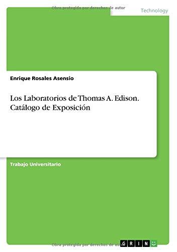 Los Laboratorios de Thomas A. Edison. Catalogo de Exposicion por Enrique Rosales Asensio