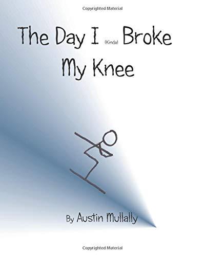 The Day I Kinda Broke My Knee por Austin Mullally