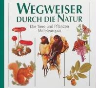 Wegweiser durch die Natur: Bestimmungsbuch für Flora und Fauna