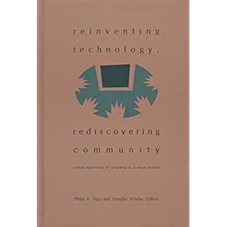 [Reinventing Technology, Rediscovering Community: Critical Explorations of Computing as a Social Practice] (By: Philip E. Agre) [published: June, 1997]