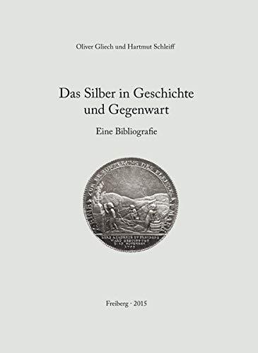 Das Silber in Geschichte und Gegenwart: Eine Bibliografie