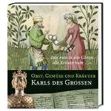 »... dass man im Garten alle Kräuter habe ...«: Obst, Gemüse und Kräuter Karls des Grossen