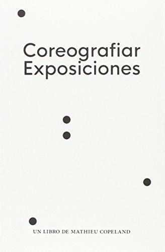 Coreografiar exposiciones por Mathieu Copeland