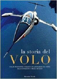 La storia del volo. Dalle macchine volanti di Leoanrdo da Vinci alla conquista dello spazio. Ediz. illustrata