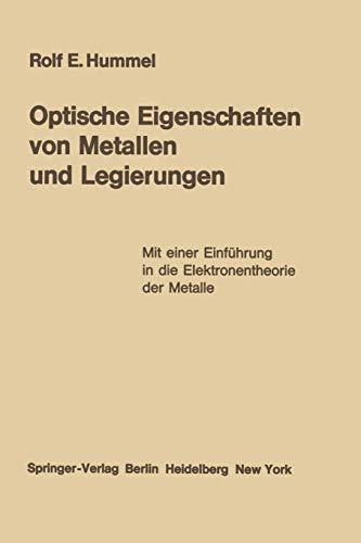 Optische Eigenschaften von Metallen und Legierungen: Mit einer Einführung in die Elektronentheorie der Metalle (Reine und angewandte Metallkunde in Einzeldarstellungen, Band 22)