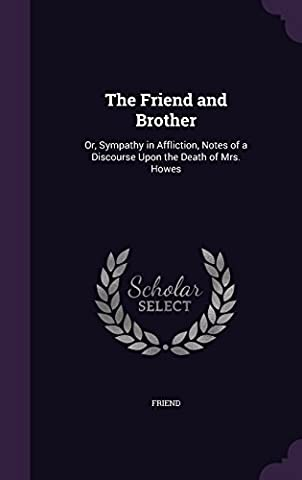 The Friend and Brother: Or, Sympathy in Affliction, Notes of a Discourse Upon the Death of Mrs. (Sympathy Note)