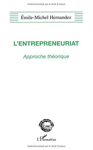 L'ENTREPRENEURIAT: Approche théorique par Emile-Michel Hernandez
