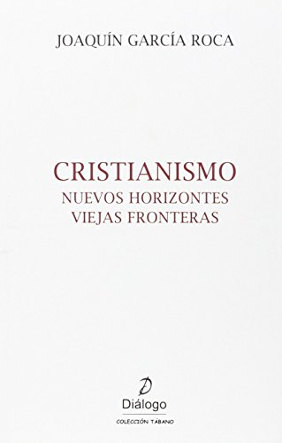 CRISTIANISMO. NUEVOS HORIZONTES VIEJAS FRONTERAS (Tábano) por JOAQUIN GARCIA ROCA
