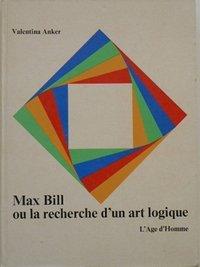 Max Bill ou la Recherche d'un art logique : Essai d'une analyse structurale de l'oeuvre d'art par Anker (Valentina)