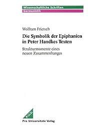 Die Symbolik der Epiphanien in Peter Handkes Texten: Strukturmomente eines neuen Zusammenhanges