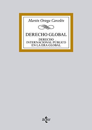 Derecho Global: Derecho Internacional Público en la Era Global (Derecho - Biblioteca Universitaria De Editorial Tecnos) por Martín Ortega Carcelén