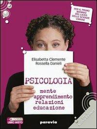 Psicologia. Mente, apprendimento, relazioni, educazione. Per i Licei e gli Ist. magistrali. Con espansione online