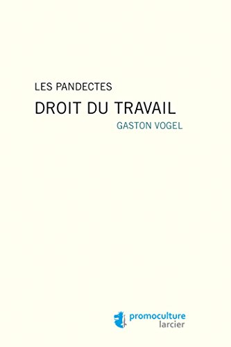 Les pandectes - Droit du travail par Gaston Vogel