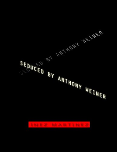 Seduced By Anthony Weiner (English Edition)