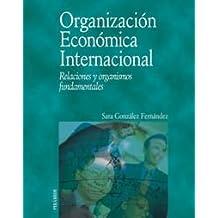 Organización Económica Internacional: Relaciones y organismos fundamentales (Economía Y Empresa)