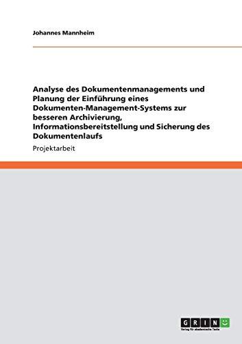 Analyse des Dokumentenmanagements und Planung der Einführung eines Dokumenten-Management-Systems: Zur besseren Archivierung, Informationsbereitstellung und Sicherung des Dokumentenlaufs