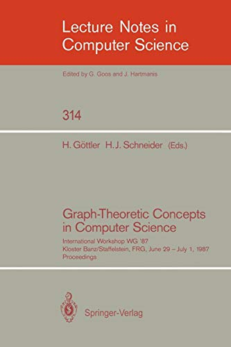 Graph-Theoretic Concepts in Computer Science: International Workshop WG '87, Kloster Banz/Staffelstein, FRG, June 29 - July 1, 1987. Proceedings (Lecture Notes in Computer Science, Band 314)