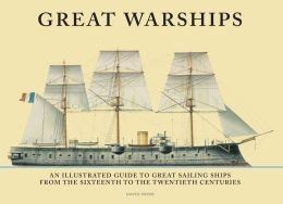 Great Warships: An Illustrated Guide to the Great Sailing Ships From the Sixteenth to the Twentieth Centuries