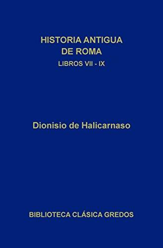 Historia antigua de Roma. Libros VII-IX (Biblioteca Clásica Gredos) por Dionisio de Halicarnaso