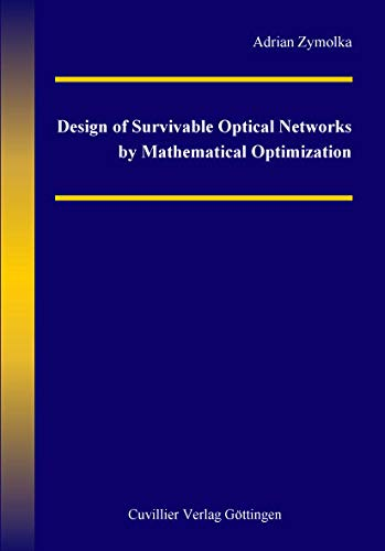 Design of Survivable Optical Networks by Mathematical Optimization (English Edition)