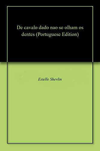 De cavalo dado nao se olham os dentes (Portuguese Edition)