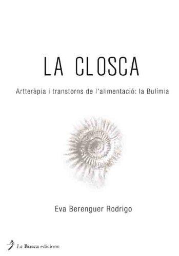 La Closca: Artteràpia i transtorns de l'alimentació: la Bulimia (Catalan Edition) por Eva Berenguer Rodrigo
