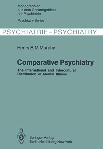 Comparative Psychiatry: The International and Intercultural Distribution of Mental Illness (Monographien aus dem Gesamtgebiete der Psychiatrie, Band 28)