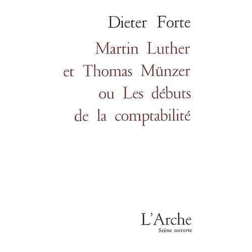 Martin Luther et Thomas Munzer ou les débuts de la comptabilité de Dieter Forte (13 juin 1997) Broché