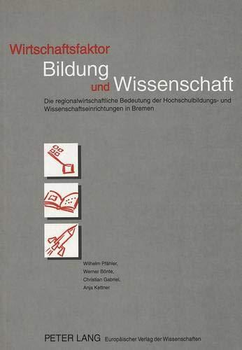 Wirtschaftsfaktor Bildung und Wissenschaft: Die regionalwirtschaftliche Bedeutung der Hochschulbildungs- und Wissenschaftseinrichtungen in Bremen