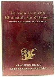 La vida es sueño: El alcalde de Zalamea (Clásicos de la literatura española)
