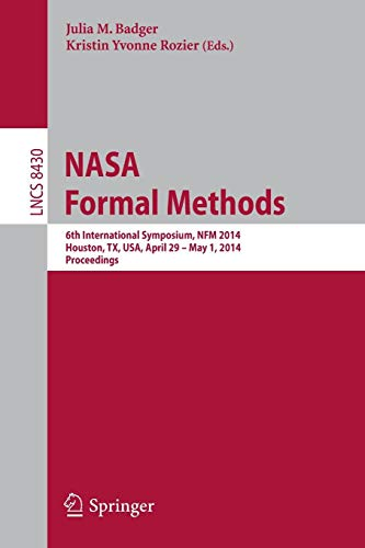 NASA Formal Methods: 6th International Symposium, NFM 2014, Houston, TX, USA, April 29 - May 1, 2014. Proceedings (Lecture Notes in Computer Science, Band 8430)
