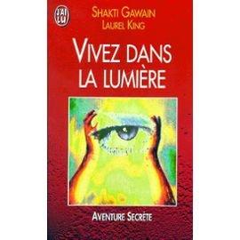 Vivez dans la lumière par Shakti Gawain, Laurent King